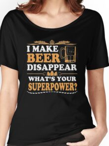 I make beer disappear what's your super power - T-shirts & Hoodies Women's Relaxed Fit T-Shirt