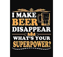 I make beer disappear what's your super power - T-shirts & Hoodies Photographic Print