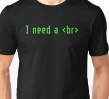 I need a <br> (break HTML) Unisex T-Shirt