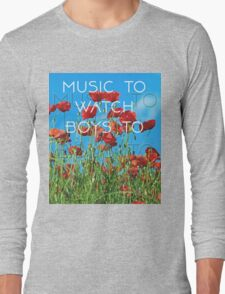 Music To Watch Boys To Long Sleeve T-Shirt