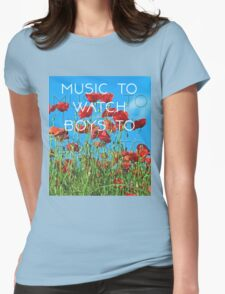 Music To Watch Boys To Womens Fitted T-Shirt