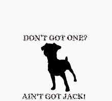 Ain't Got Jack Russell Terrier Unisex T-Shirt
