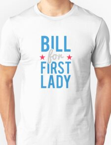 Bill for First Lady Hillary Clinton Unisex T-Shirt