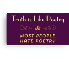 Truth is Like Poetry & Most People Hate Poetry Canvas Print