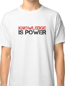 Knowledge Is Power Cool Quote Political Inspirational Classic T-Shirt