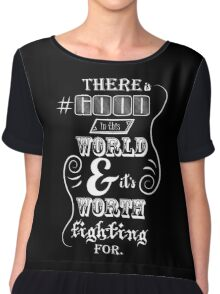 There is good in this world Chiffon Top