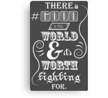 There is good in this world Canvas Print