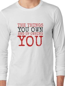 Fight Club The Things You Own Quote Political Badass Movie  Long Sleeve T-Shirt