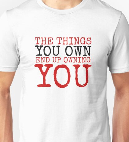 Fight Club The Things You Own Quote Political Badass Movie  Unisex T-Shirt