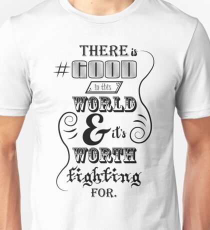 There is good in this world BLACK Unisex T-Shirt
