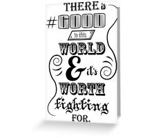 There is good in this world BLACK Greeting Card