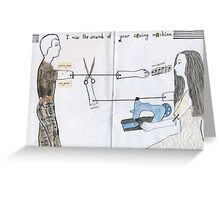 I miss the sound of your sewing machine since you're gone Greeting Card