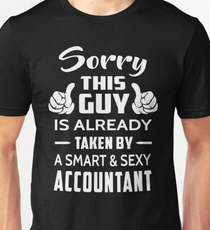 Sorry This Guy Is Taken By A Smart And Sexy Accountant Unisex T-Shirt