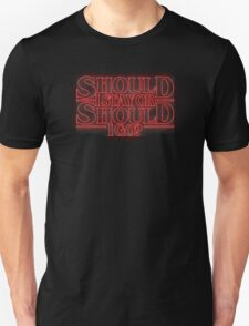 should i stay or should i go? Unisex T-Shirt