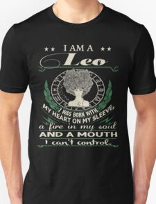 I am a Leo - I was born with My Heart On My Sleeve - A Fire In my Soul and a Mouth I can not Control Unisex T-Shirt