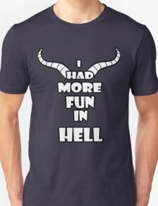 I had more fun in hell Unisex T-Shirt