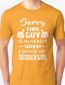 Sorry This Guy Is Taken By A Smokin Hot Tattooed Girl Unisex T-Shirt