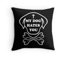 My dog hates you Throw Pillow