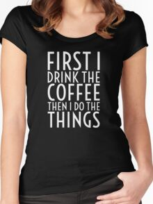First I Drink The Coffee - White Text Women's Fitted Scoop T-Shirt
