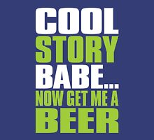 COOL STORY BABE. Now Get Me a Beer Unisex T-Shirt