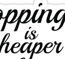 Shopping is cheaper than a psychiatrist Sticker
