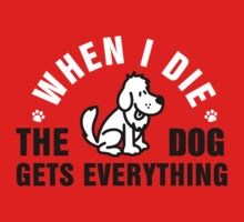 When I die, the dog gets everything by nektarinchen