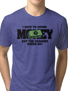I hate to spend money, but the economy needs me! Tri-blend T-Shirt