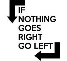If nothing goes right, go left Photographic Print