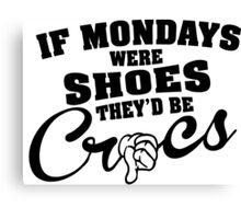 If mondays were shoes, they'd be Crocz Canvas Print
