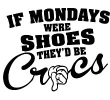 If mondays were shoes, they'd be Crocz Photographic Print