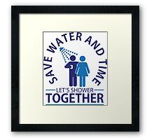 Save water and time, let's shower together Framed Print