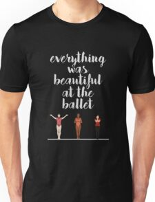 Everything Was Beautiful At The Ballet   A Chorus Line Unisex T-Shirt