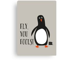 Fly, you fools! Canvas Print