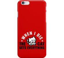When I die, the cat gets everything iPhone Case/Skin