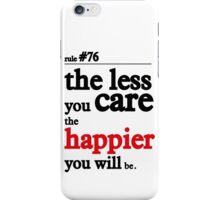 The less you care the happier you will be iPhone Case/Skin