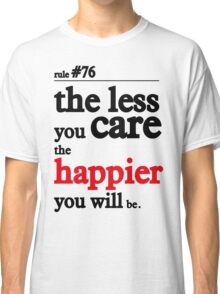The less you care the happier you will be Classic T-Shirt