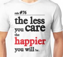 The less you care the happier you will be Unisex T-Shirt