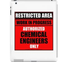 Restricted Area - Authorized Chemical Engineers Only iPad Case/Skin