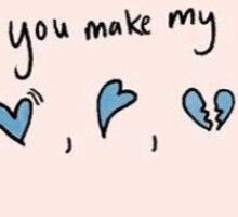 you make my heart shake bend and break Sticker