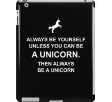 Always be yourself unless you can be a unicorn iPad Case/Skin