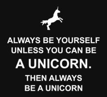 Always be yourself unless you can be a unicorn Kids Tee