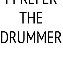 I Prefer the Drummer  by LavenderGhosts