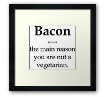 Bacon - the main reason you are not a vegetarian Framed Print