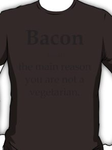 Bacon - the main reason you are not a vegetarian T-Shirt