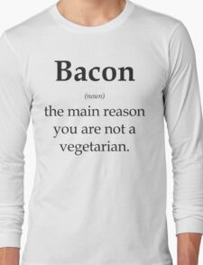 Bacon - the main reason you are not a vegetarian Long Sleeve T-Shirt