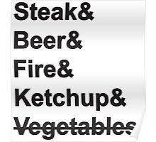 Steak, Beer, Fire, Ketchup - no Vegetables Poster