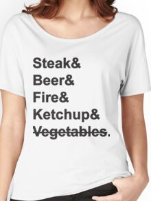 Steak, Beer, Fire, Ketchup - no Vegetables Women's Relaxed Fit T-Shirt