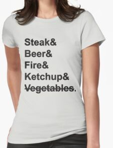 Steak, Beer, Fire, Ketchup - no Vegetables Womens Fitted T-Shirt