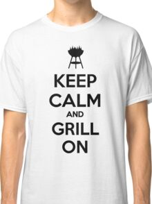 Keep calm and grill on Classic T-Shirt