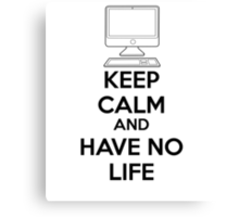 Keep calm and have no life Canvas Print
